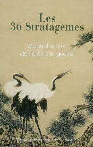 Un classique chinois des ruses : Les 36 stratagèmes