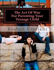 The Art Of War For Parenting Your Teenage Child: How To Win A War You Didn't Even Know You Were In